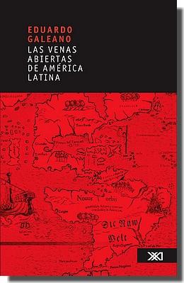 Las venas abiertas de America Latina - Ed. Siglo XXI